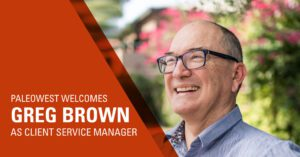 Paleowest welcomes Greg Brown as Client Service Manager